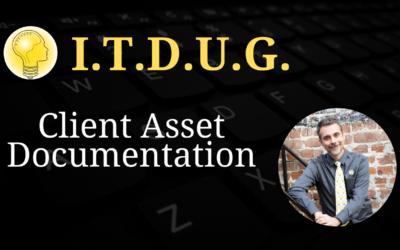 ITDUG 2021.01 – Client Asset Documentation